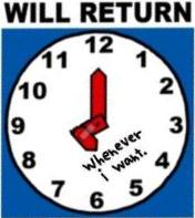 Out - will return whenever I want
