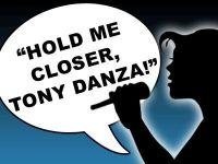 """""""Hold me closer, Tony Danza"""""""